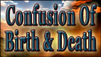 CONFUSION OF BIRTH AND DEATH video thumbnail